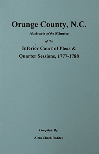 Orange Co., N.C. Abstracts of the Minutes of the Inferior Court of Pleas & Quarter Sessions, ...