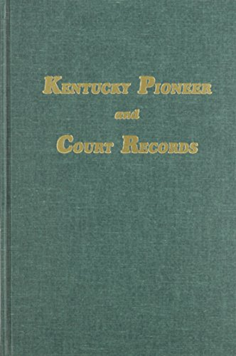 Kentucky Pioneer and Court Records: Abstracts of Early Wills, Deeds and Marriages from Court Houses...