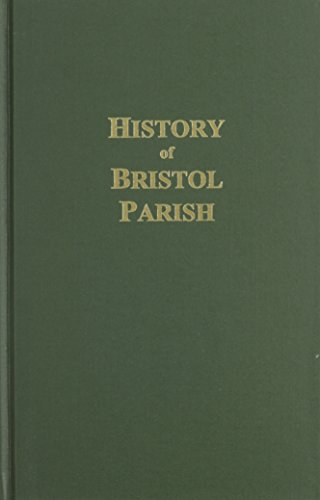 A HISTORY OF BRISTOL PARISH, With Genealogies of Families Connected There With and Historical ...