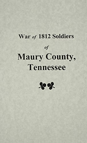 SOLDIERS OF MAURY COUNTY, TENNESSEE IN THE WAR OF 1812: Jill Garrett