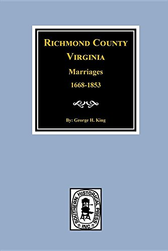 Marriages of Richmond County Virginia: 1668-1853: George H. S. King