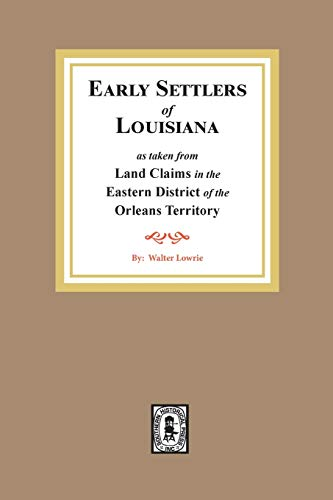 LAND CLAIMS IN THE EASTERN DISTRICT OF THE ORLEANS TERRITORY, Communicated to the House of ...