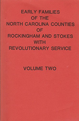 Early Families of the North Carolina Counties of Rockingham and Stokes With Revolutionary Service: ...