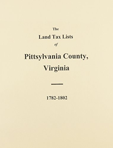 PITTSYLVANIA COUNTY, VIRGINIA LAND TAX LISTS 1782-1802