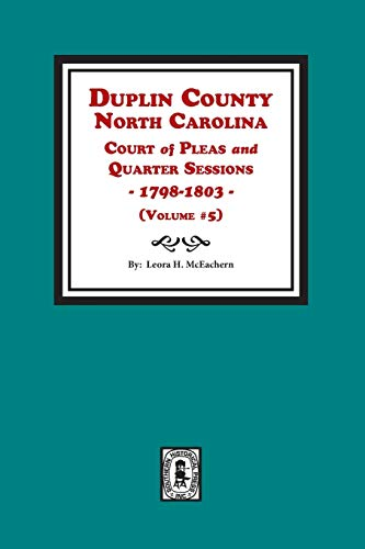 Duplin County, NC Court of Pleas & Quarter Sessions, 1798-1803 (Vol. #5): Leora H. McEachern