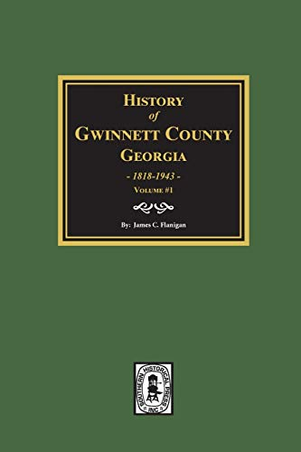 History of Gwinnett County, Georgia. (Volume #1): James C. Flanigan