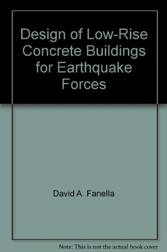 Design of Low-Rise Concrete Buildings for Earthquake Forces: Fanella, David A.; Munshi, Javeed A.
