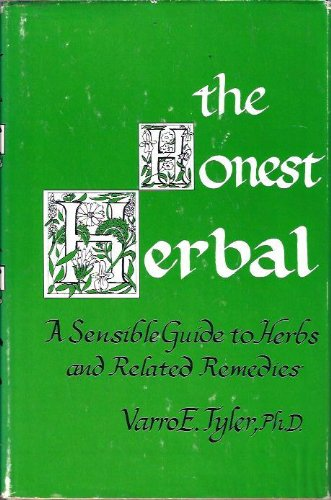 The Honest Herbal: A Sensible Guide to the Use of Herbs and Related Remedies.: Tyler, Varro E., ...