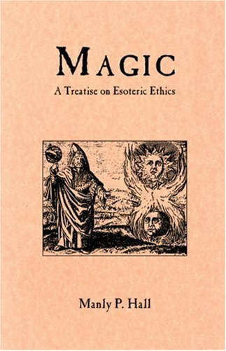 Magic, A Treatise on Esoteric Ethics: Hall, Manly P.