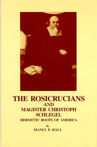 THE ROSICRUCIANS AND MAGISTER CHRISTOPH SCHLEGEL; Hermetic: Hall, Manly P.