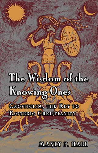9780893144272: The Wisdom of the Knowing Ones: Gnosticism: The Key to Esoteric Christianity