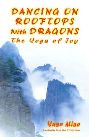 Dancing on Rooftops with Dragons: The Yoga of Joy: Miao, Yuan