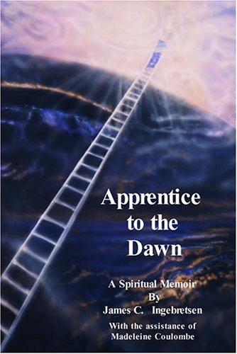 Apprentice to the Dawn: A Spiritual Memoir: Ingebretsen, James C.