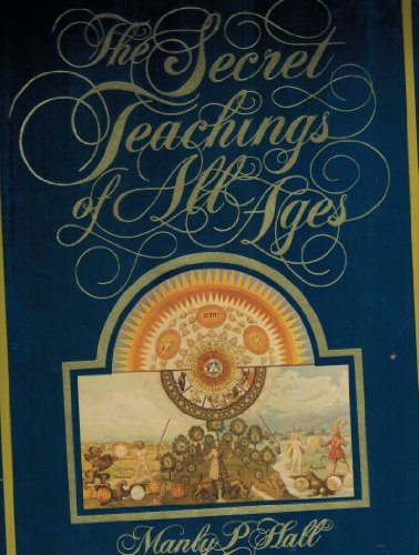 The Secret Teachings of All Ages: An: Hall, Manly P.