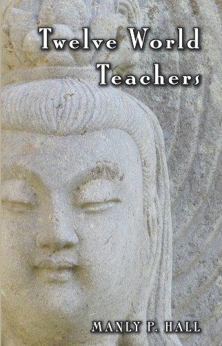 Twelve World Teachers: A Summary of Their: Hall, Manly P.