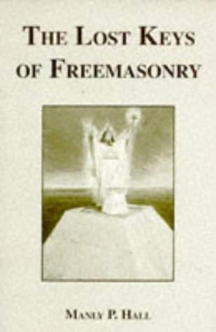 The Lost Keys of Freemasonry: Hall, Manly P.