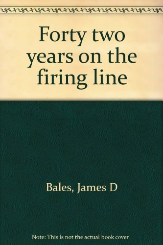 Forty two years on the firing line: Bales, James D