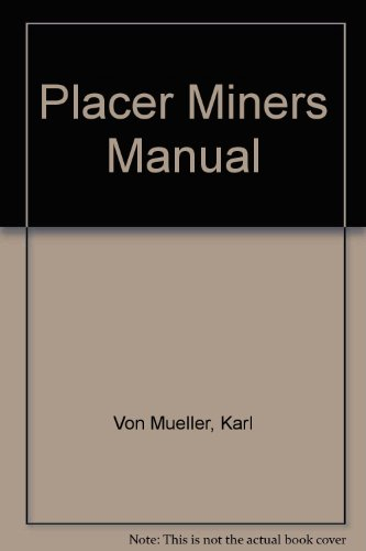 Placer Miners Manual (0893166146) by Von Mueller, Karl