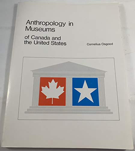 Anthropology in museums of Canada and The: Cornelius Osgood
