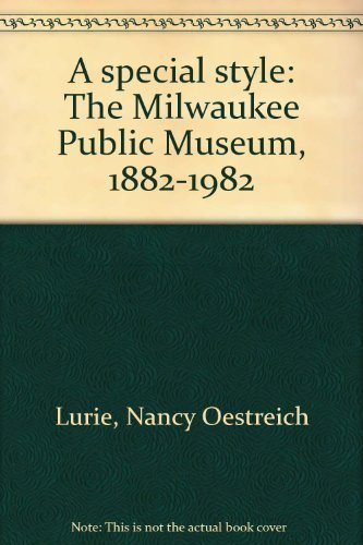 9780893260941: A special style: The Milwaukee Public Museum, 1882-1982
