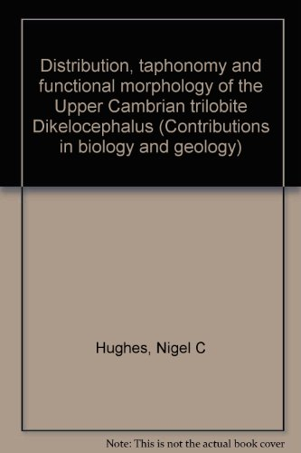 9780893261696: Distribution, taphonomy and functional morphology of the Upper Cambrian trilobite Dikelocephalus (Contributions in biology and geology)