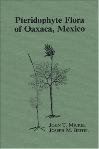 9780893273231: Pteridophyte Flora of Oaxaca, Mexico (Memoirs of the New York Botanical Garden Vol. 46)