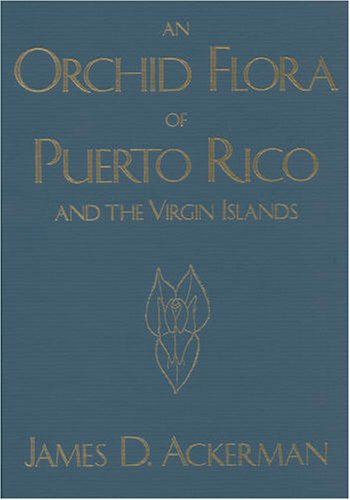 An Orchid Flora of Puerto Rico and the Virgin Islands (Memoirs of the New York Botanical Garden Vol...