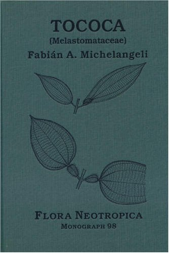 Tococa (Melastomataceae) (Flora Neotropica Monograph No. 98): Fabian A. Michelangeli