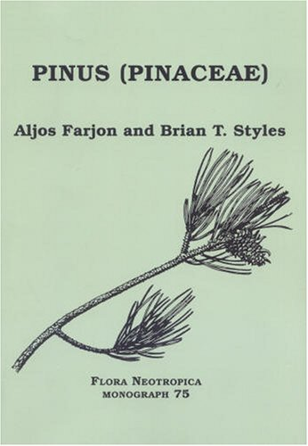 Pinus (Pinaceae) (Flora Neotropica, Volume 75) (9780893274740) by Aljos Farjon; Brian T. Styles