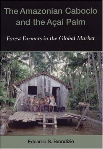 9780893274764: Amazonian Caboclo and the Acai Palm: Forest Farmers in the Global Market