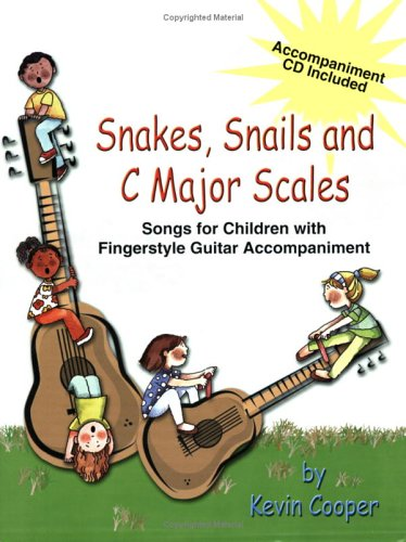 Snakes, Snails and C Major Scales: Songs for Children with Fingerstyle Guitar Accompaniment (...