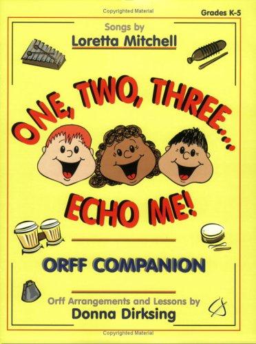 One, Two, Three...Echo Me! (Orff Companion): Donna Dirksing