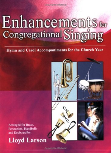 9780893282844: Enhancements for Congregational Singing: Hymn Accompaniments for the Church Year--Arranged for Brass, Percussion, Handbells and Keyboard (Keyboard-only Book)