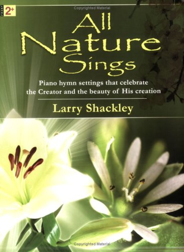 9780893283148: All Nature Sings: Piano hymn settings that celebrate the Creator and the beauty of His creation (Level 2+)