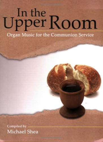 In the Upper Room: Organ Music for the Communion Service: Michael Shea