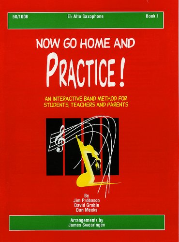 9780893283964: Now Go Home and Practice Book 1 Alto Sax: A Band Method for Students, Teachers, and Parents