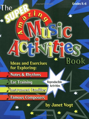 9780893284428: The Super Amazing Music Activities Book: Ideas and Exercises for Exploring: Notes and Rhythms, Ear Training, Instrument Families, and Famous Composers (Grades K-6, Reproducible)