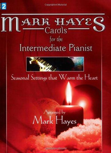 Mark Hayes Carols for the Intermediate Pianist: Seasonal Settings that Warm the Heart: Mark Hayes
