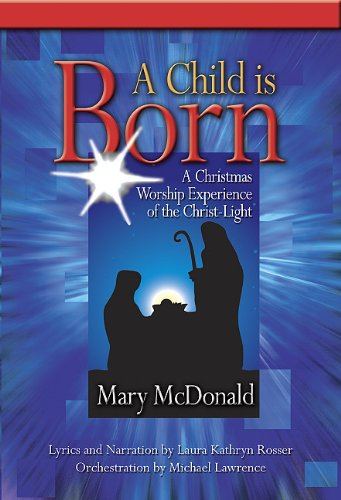 A Child Is Born: A Christmas Worship Experience of the Christ-Light: Laura Kathryn Rosser