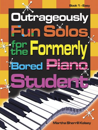 Outrageously Fun Solos for the Formerly Bored Piano Student: Book 1 Easy: Martha Sherrill Kelsey