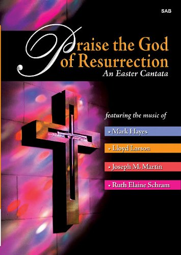 Praise the God of Resurrection: An Easter Cantata