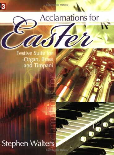Acclamations for Easter: Festive Suite for Organ, Brass and Timpani (Level 3): Stephen Walters