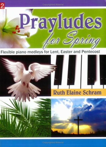 Prayludes for Spring: Flexible piano medleys for Lent, Easter and Pentecost (Level 2): Ruth Elaine ...