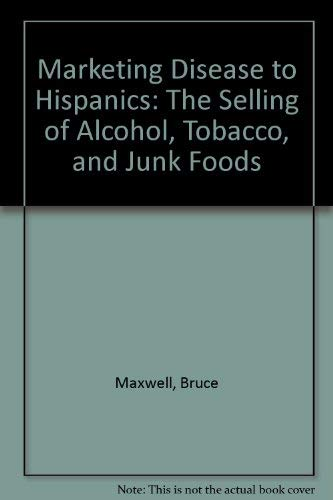 Marketing Disease to Hispanics: The Selling of Alcohol, Tobacco, and Junk Foods (0893290203) by Bruce Maxwell; Michael Jacobson