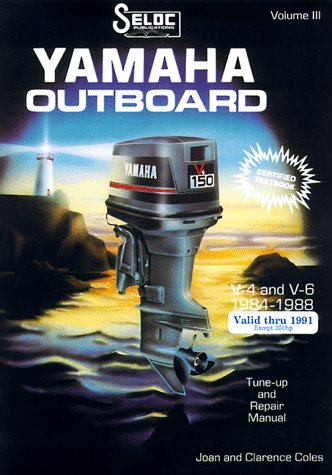 9780893300234: 003: Yamaha Outboard, Volume 3, V4 & V6, 1984 - 1991 (Except 250 hp 1989 - 1991) Tune-up and Repair Manual: Includes Jet Drive, Counterrotating Drive (Seloc Marine Manuals)