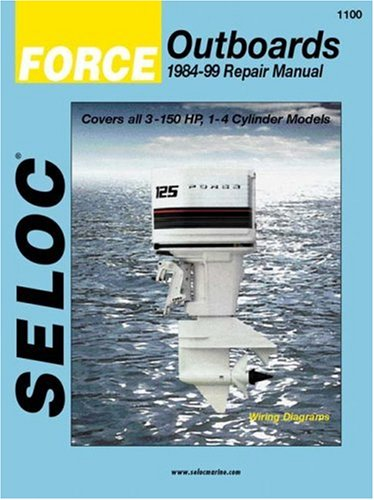 Force Outboards, 1984-99 Repair Manual: Covers All 3-150 HP, 1-4 Cylinder 2-Stroke Models (Seloc ...