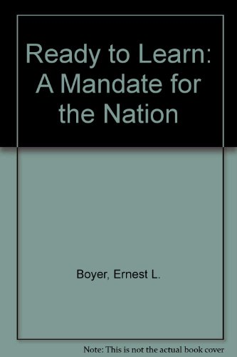 Ready to Learn: A Mandate for the: Boyer, Ernest L.