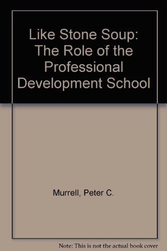 Like Stone Soup: The Role of the Professional Development School.: Murrell, Peter.