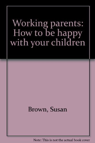 Working parents: How to be happy with your children (0893340065) by Susan Brown