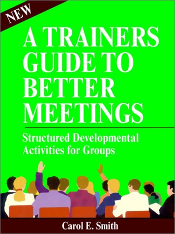 9780893340094: Better Meetings: A Handbook for Trainers of Policy Councils and Other Decision-Making Groups